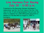 live harness fair racing july 30 6 00 p m