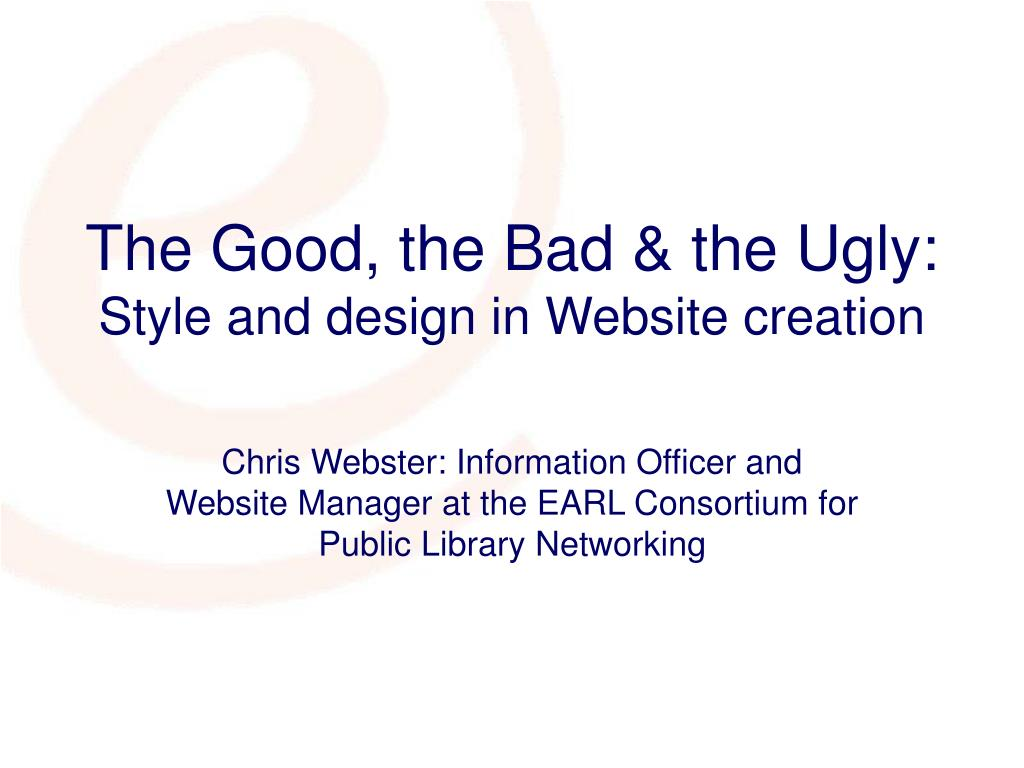 the good the bad the ugly style and design in website creation l.