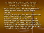 animal welfare act rationale analogous to pets act