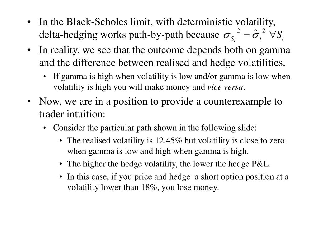 In the Black-Scholes limit, with deterministic volatility, delta-hedging works path-by-path because