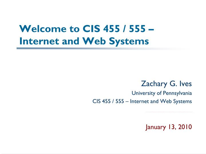 Welcome to cis 455 555 internet and web systems