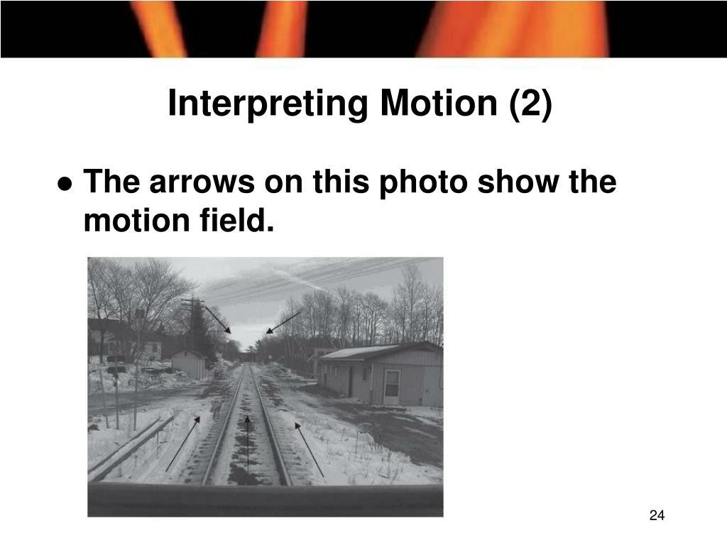 Interpreting Motion (2)
