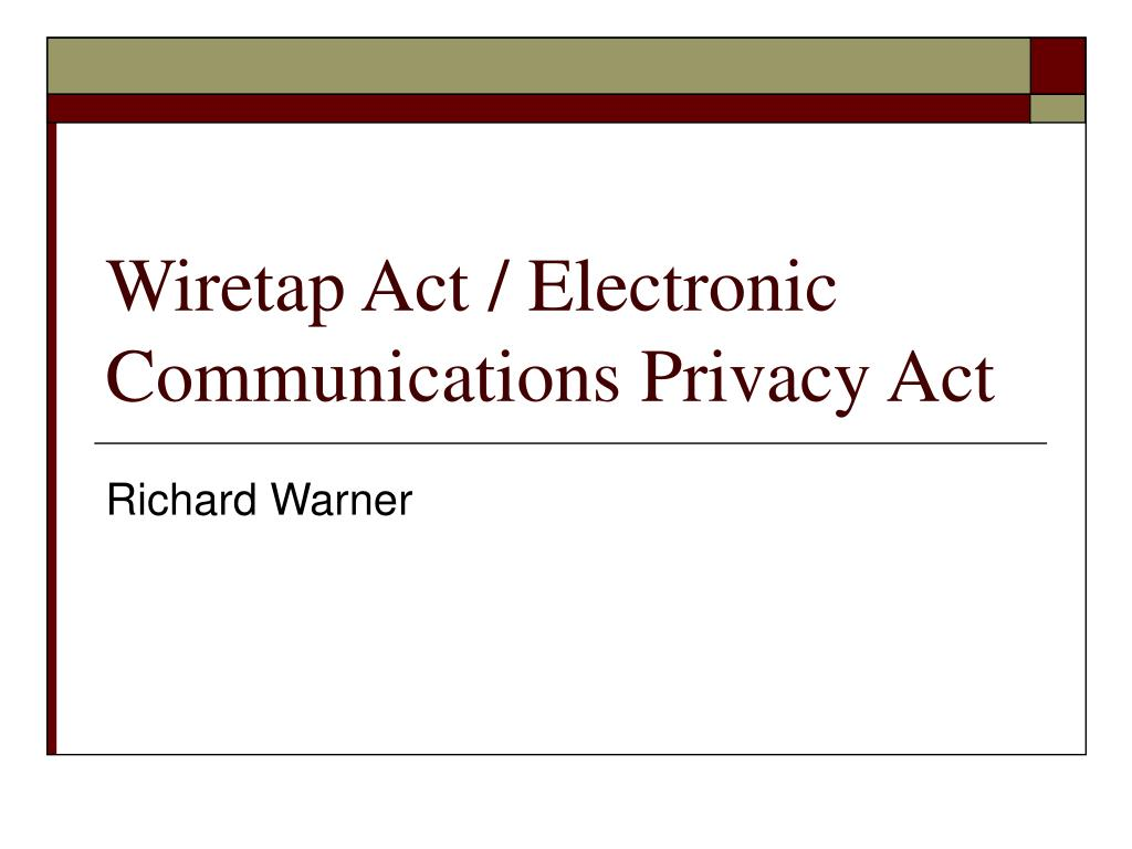 wiretap act electronic communications privacy act l.