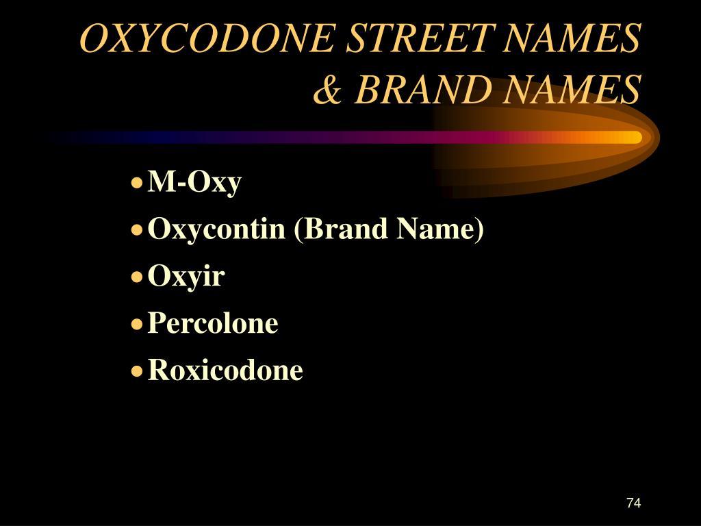 OXYCODONE STREET NAMES & BRAND NAMES