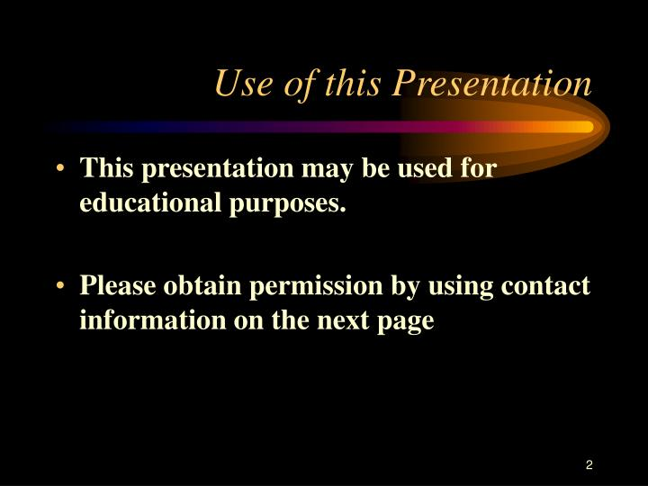 Use of this presentation