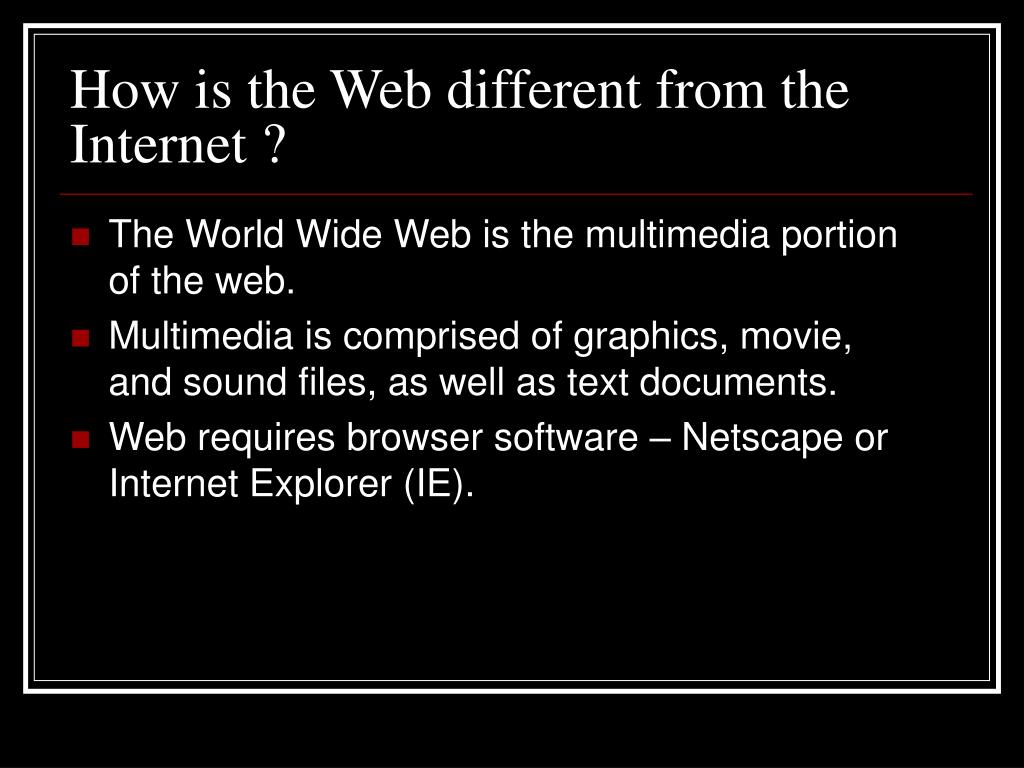 How is the Web different from the Internet ?