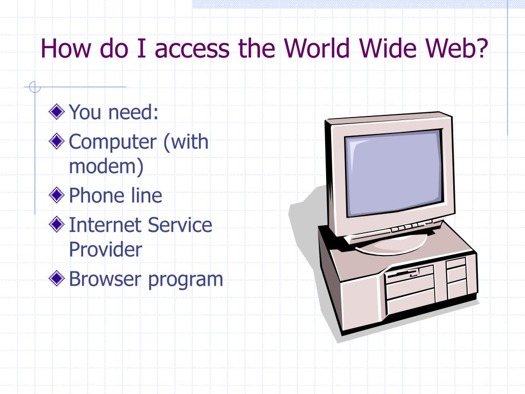 How do I access the World Wide Web?