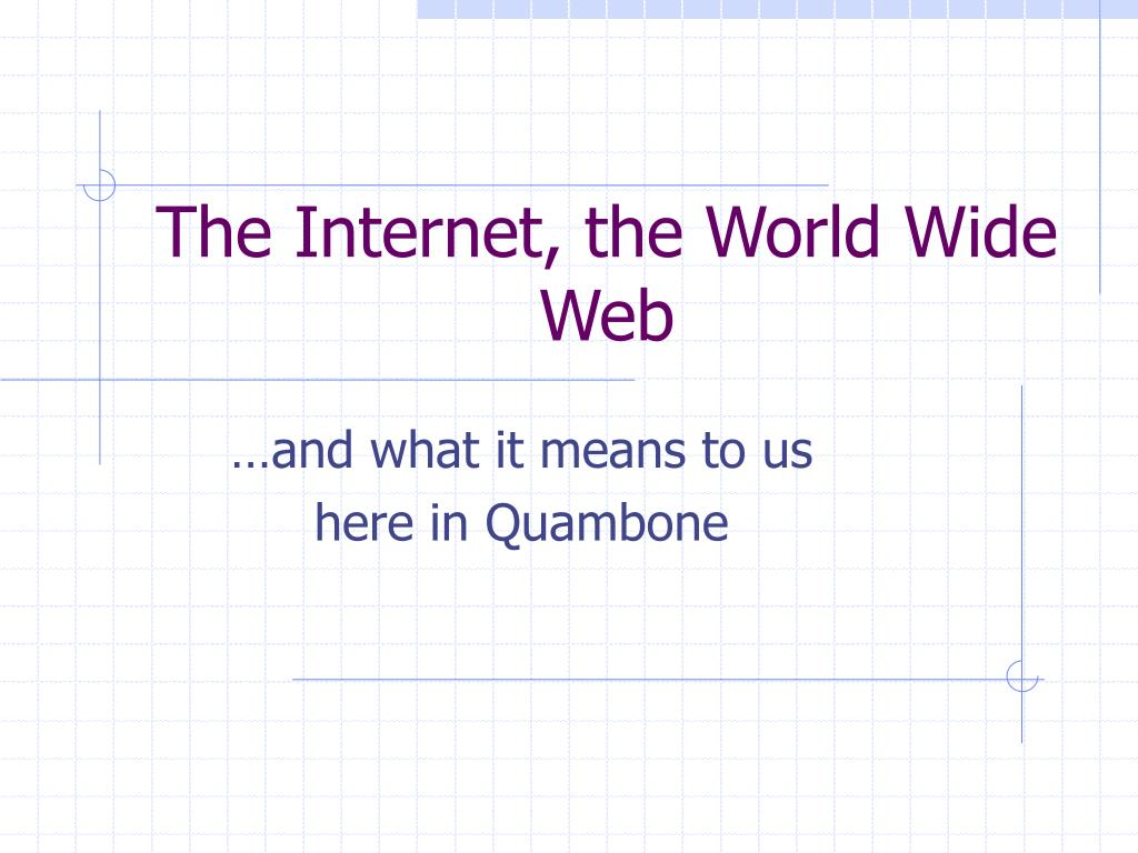 The Internet, the World Wide Web