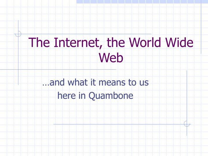 The internet the world wide web