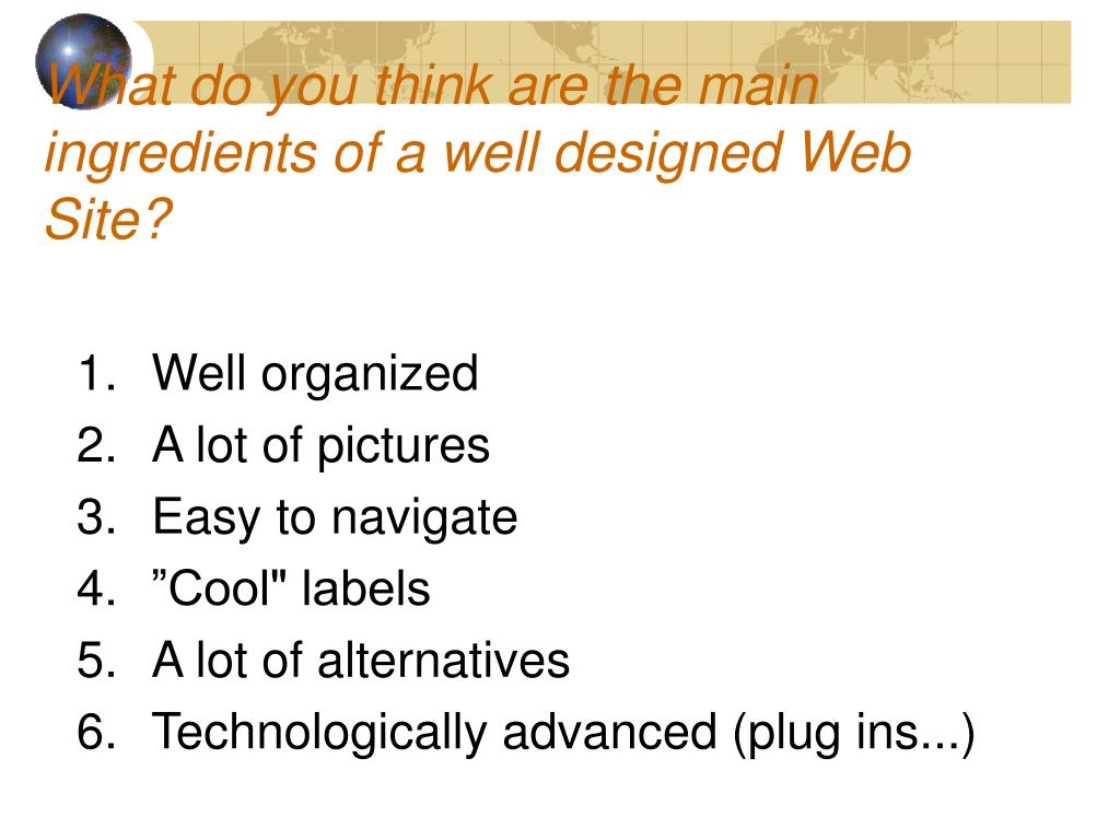 What do you think are the main ingredients of a well designed Web Site?