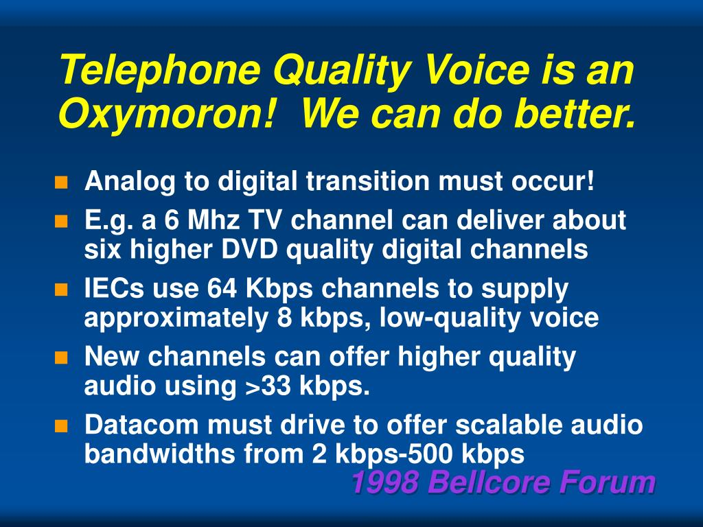 Telephone Quality Voice is an Oxymoron!  We can do better.
