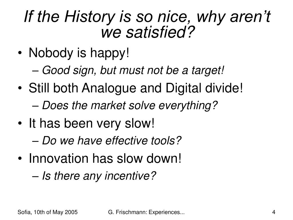 If the History is so nice, why aren't we satisfied?