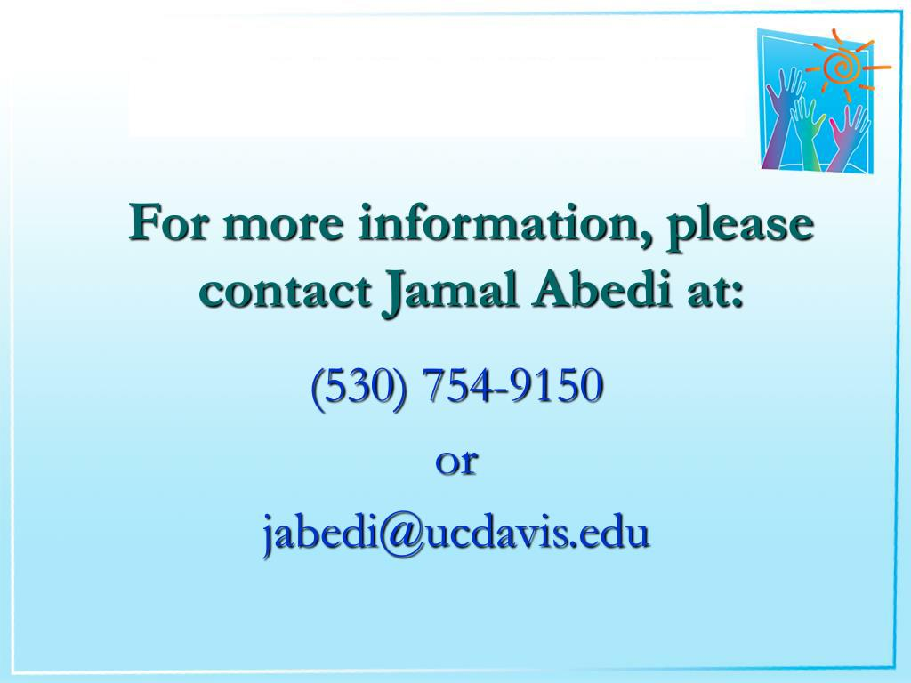 For more information, please contact Jamal Abedi at: