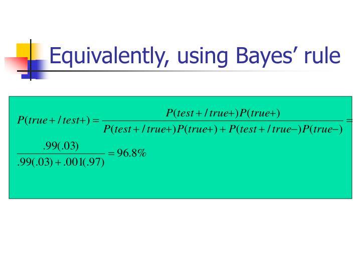 Equivalently, using Bayes' rule