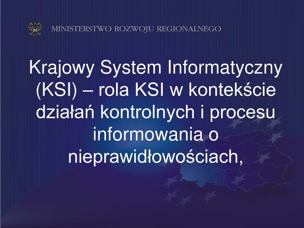 Krajowy System Informatyczny (KSI) – rola KSI w kontekście działań kontrolnych i procesu informowania o nieprawidłowościach,