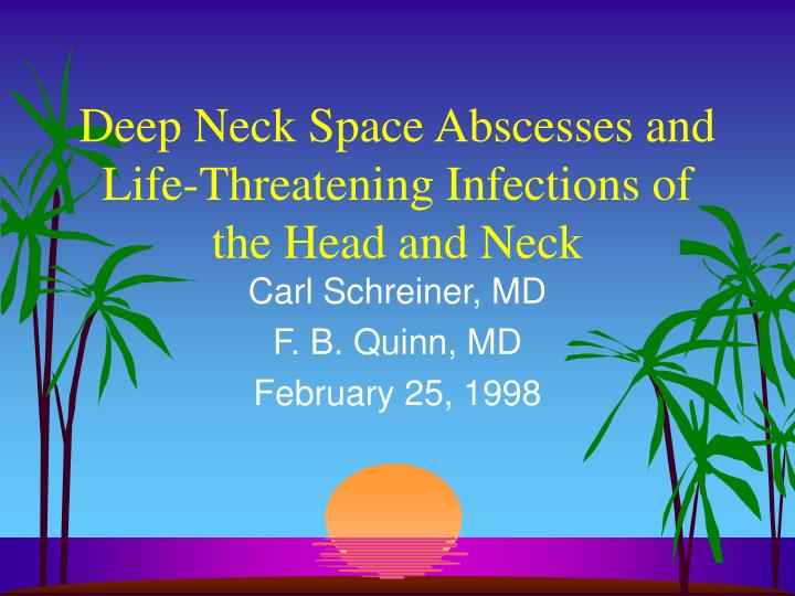 Deep neck space abscesses and life threatening infections of the head and neck