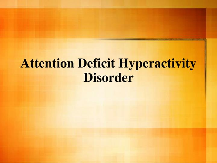 attention deficit hyperactivity disorder n.
