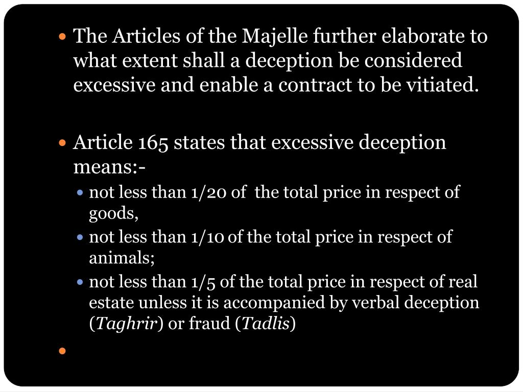 The Articles of the Majelle further elaborate to what extent shall a deception be considered excessive and enable a contract to be vitiated.