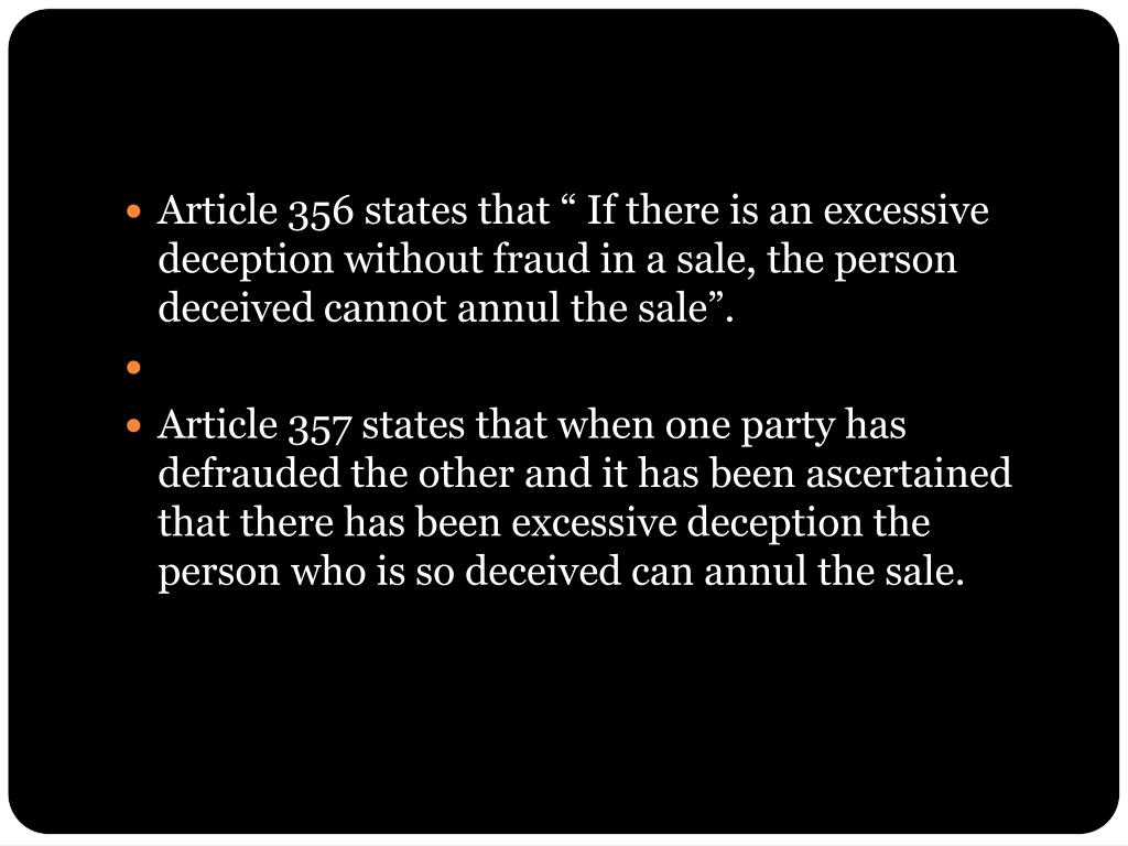 "Article 356 states that "" If there is an excessive deception without fraud in a sale, the person deceived cannot annul the sale""."