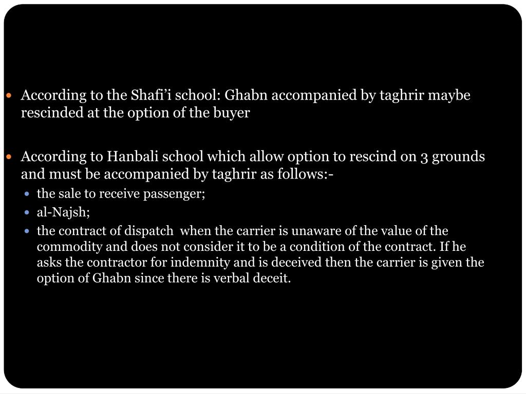 According to the Shafi'i school: Ghabn accompanied by taghrir maybe rescinded at the option of the buyer