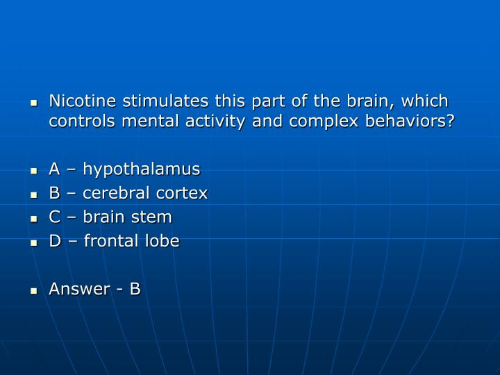 Nicotine stimulates this part of the brain, which controls mental activity and complex behaviors?