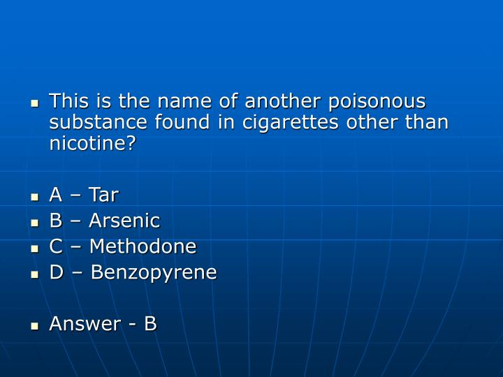 This is the name of another poisonous substance found in cigarettes other than nicotine?