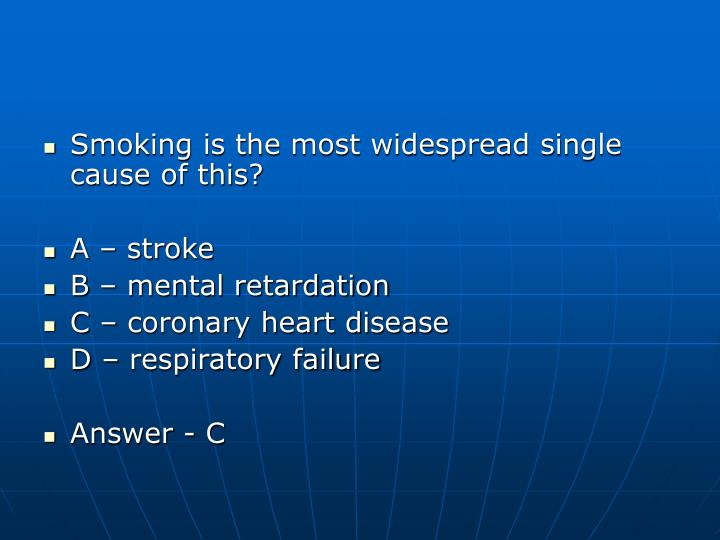 Smoking is the most widespread single cause of this?