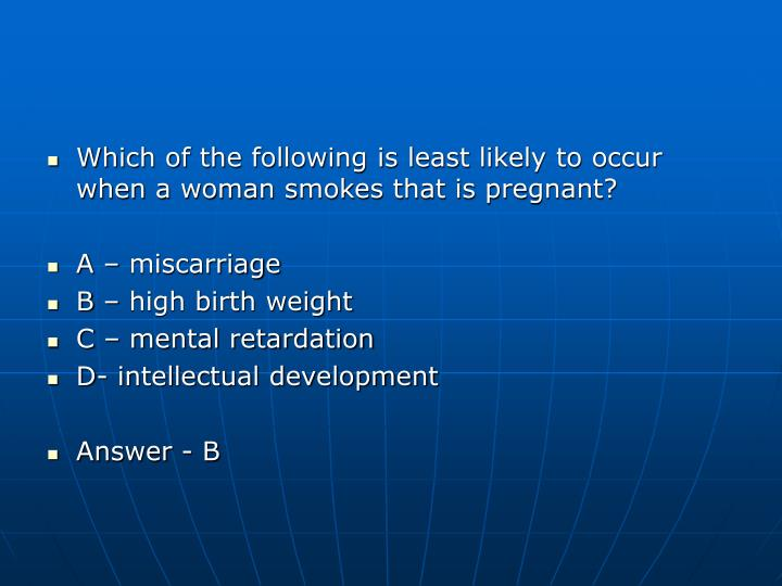 Which of the following is least likely to occur when a woman smokes that is pregnant?