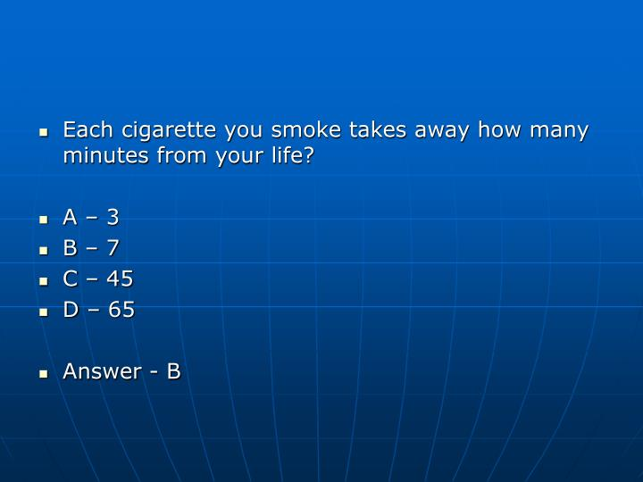 Each cigarette you smoke takes away how many minutes from your life?