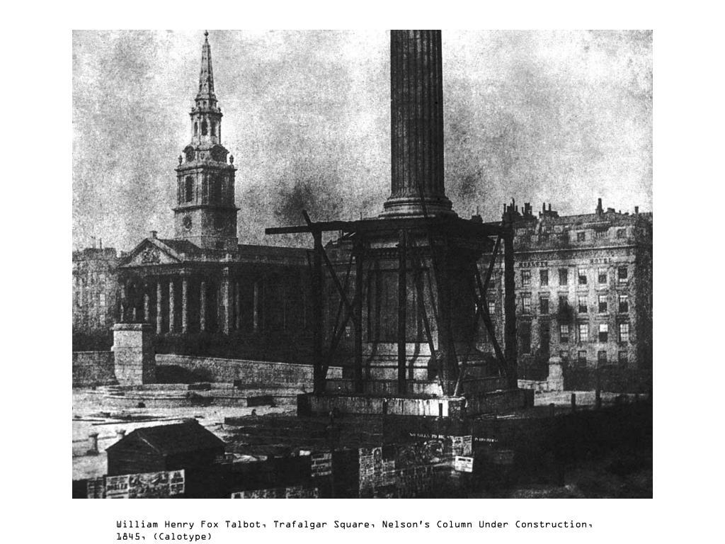William Henry Fox Talbot, Trafalgar Square, Nelson's Column Under Construction, 1845, (Calotype)