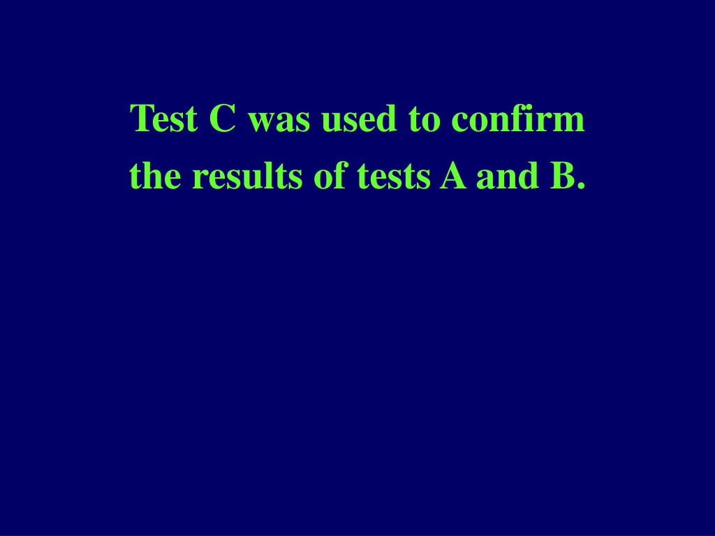 Test C was used to confirm