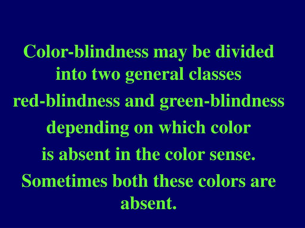 Color-blindness may be divided into two general classes