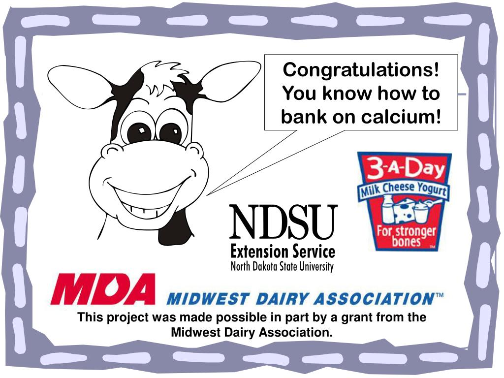 Congratulations! You know how to bank on calcium!
