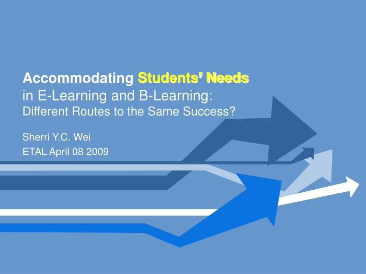 accommodating students needs in e learning and b learning different routes to the same success n.