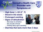 consult a health care provider with symptoms of