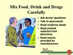 mix food drink and drugs carefully
