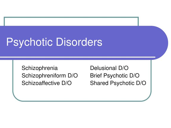 psychotic disorders The clinical presentation of psychotic disorders bob boland md slide 1 psychotic disorders slide 2 archetype • schizophrenia as with all the disorders, it is preferable to pick.