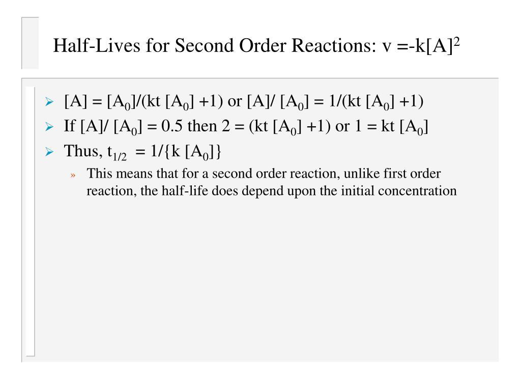 Half-Lives for Second Order Reactions: v =-k[A]