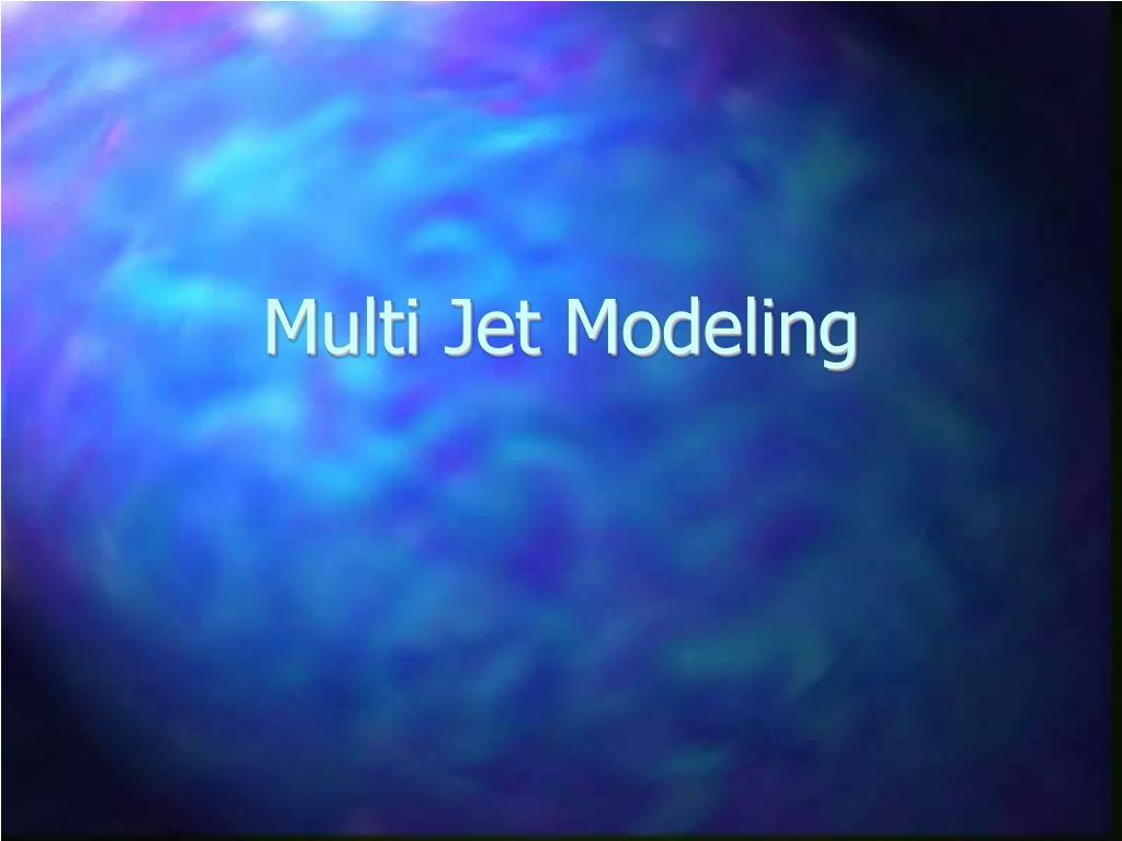 multi jet modeling l.