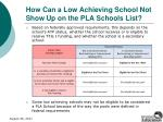 how can a low achieving school not show up on the pla schools list