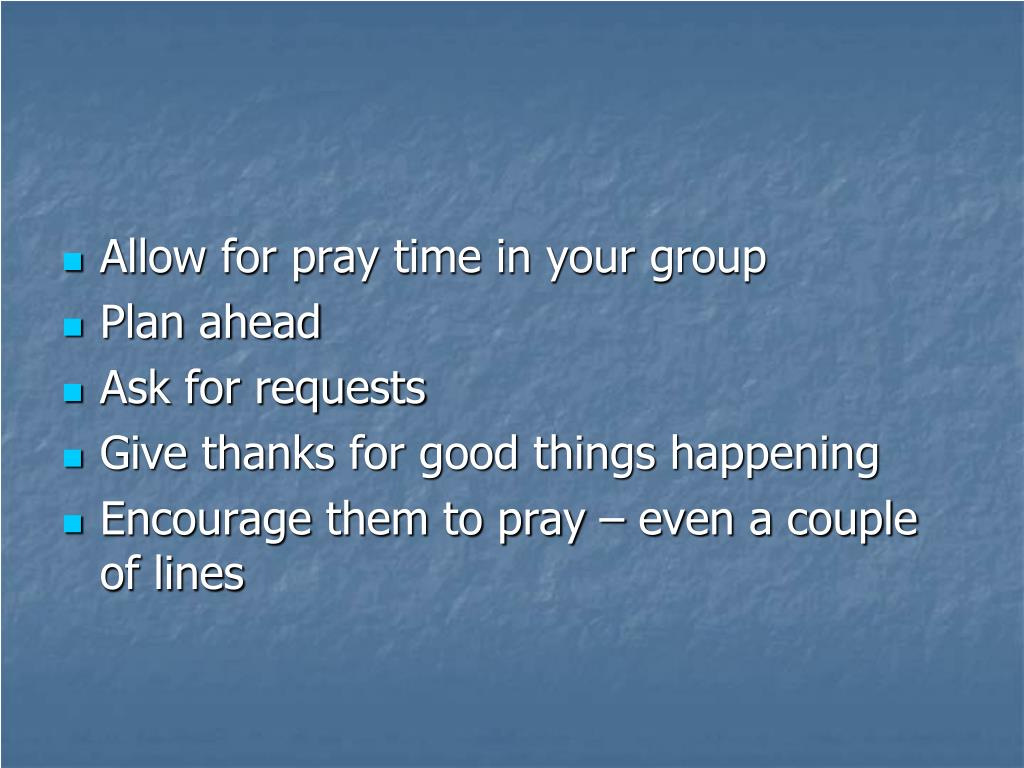 Allow for pray time in your group