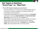 hot topics in nutrition good fats vs bad fats