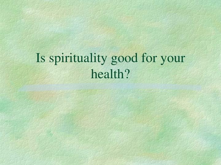 Is spirituality good for your health