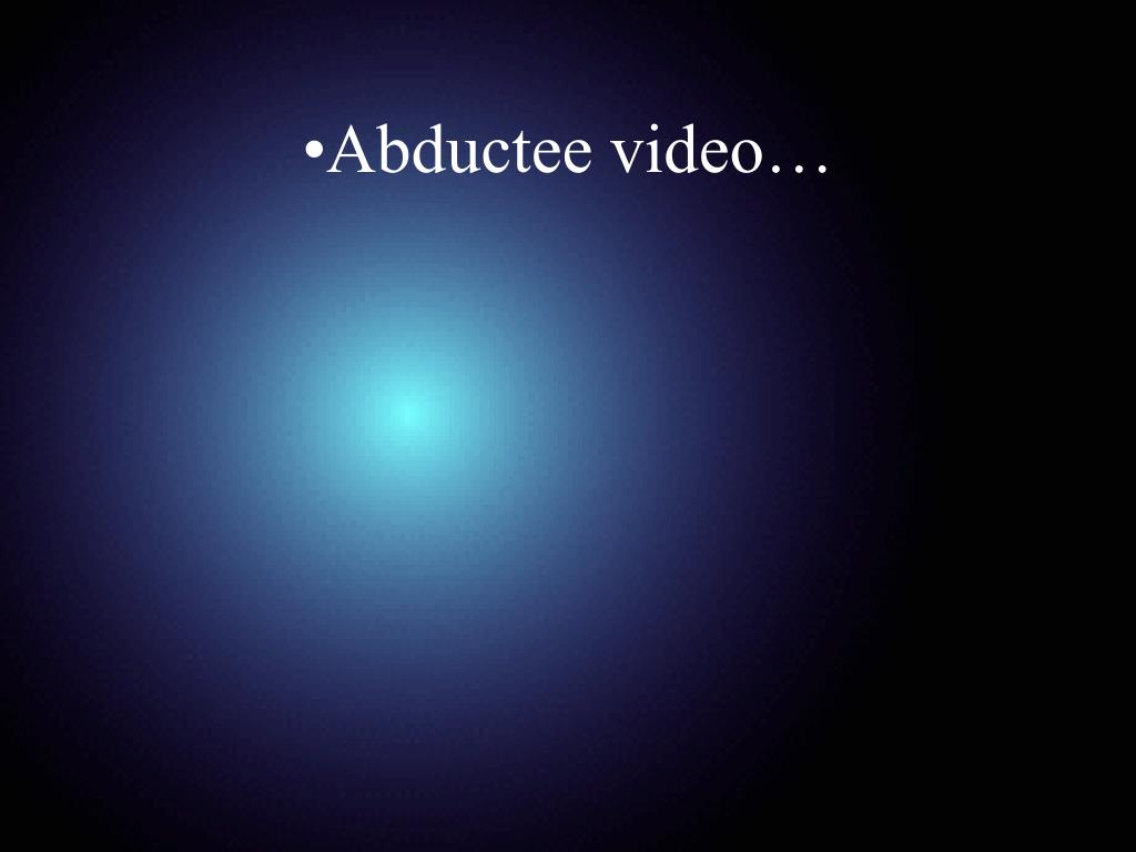 Abductee video…