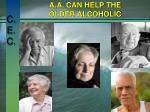 a a can help the older alcoholic