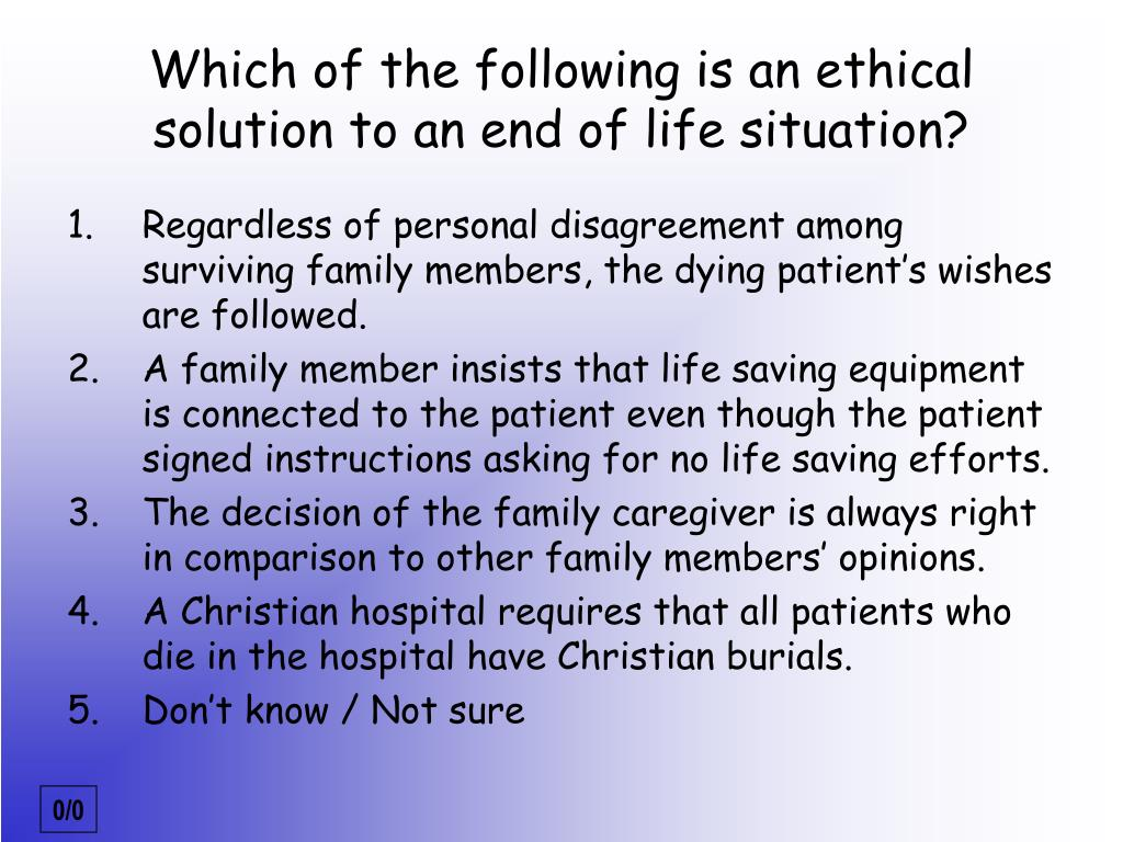 Regardless of personal disagreement among surviving family members, the dying patient's wishes are followed.