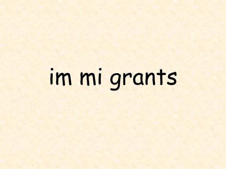Im mi grants