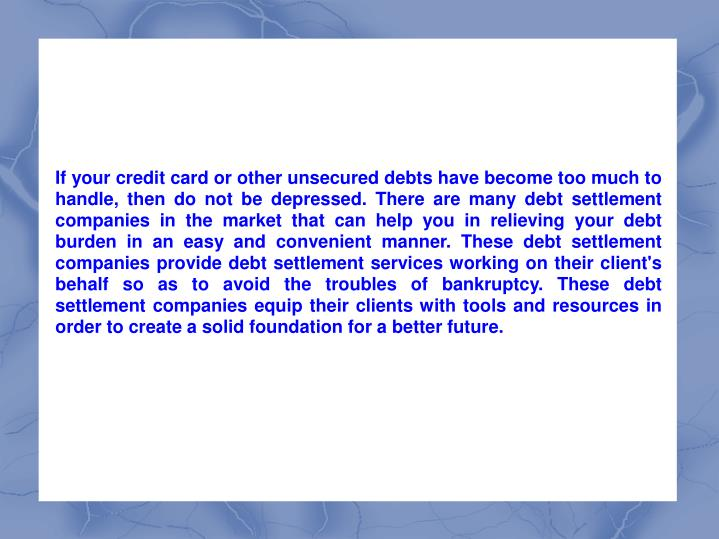 If your credit card or other unsecured debts have become too much to handle, then do not be depresse...