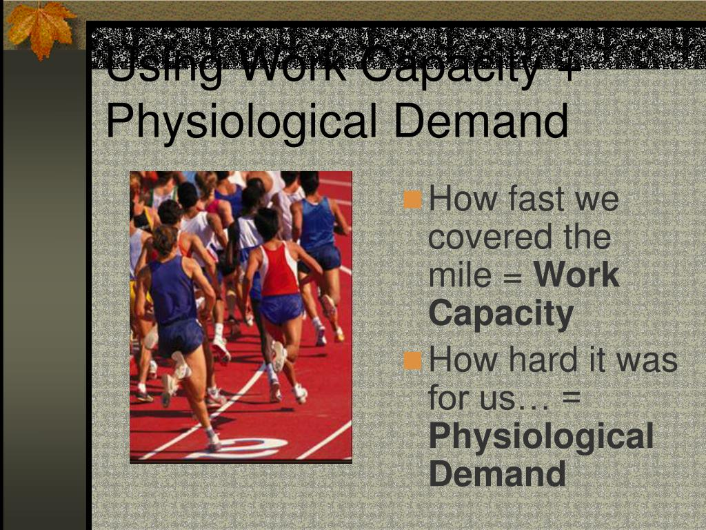 Using Work Capacity + Physiological Demand