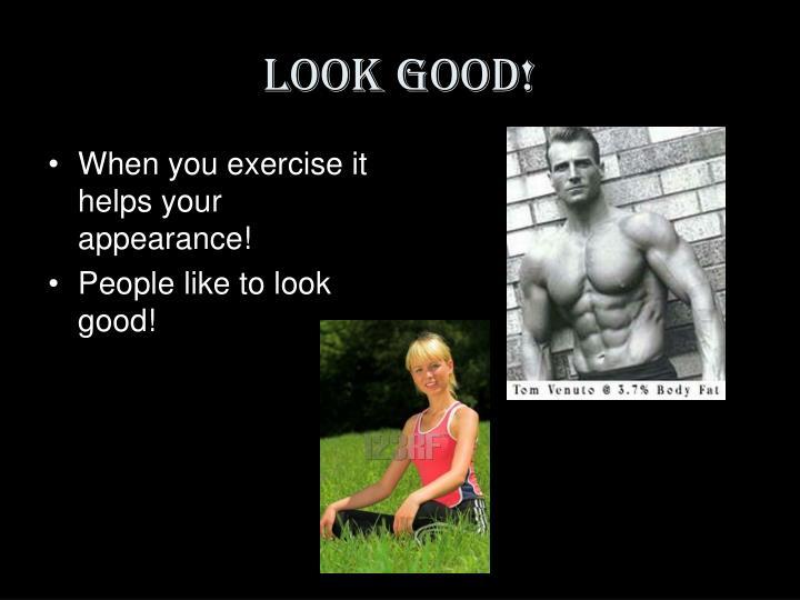 Look good